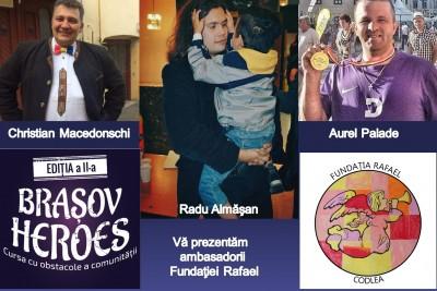Aurel Palade, Radu Almăsan şi Christian Macedonschi sunt ambasadorii Fundaţiei Rafael în competiţia prieteniei şi a solidarităţii: Braşov Heroes